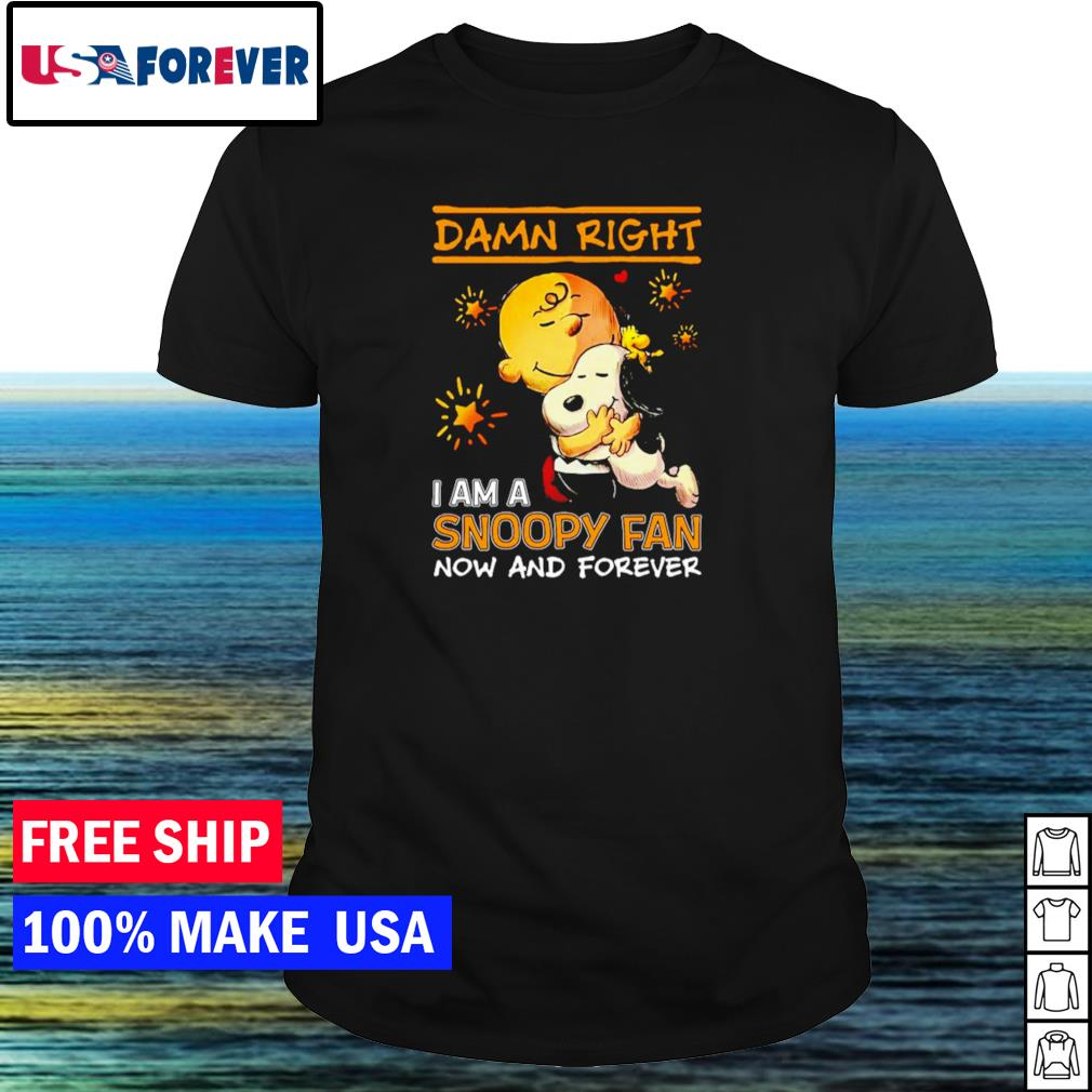 Damn right I am a Snoopy fan now and forever 2021 shirt