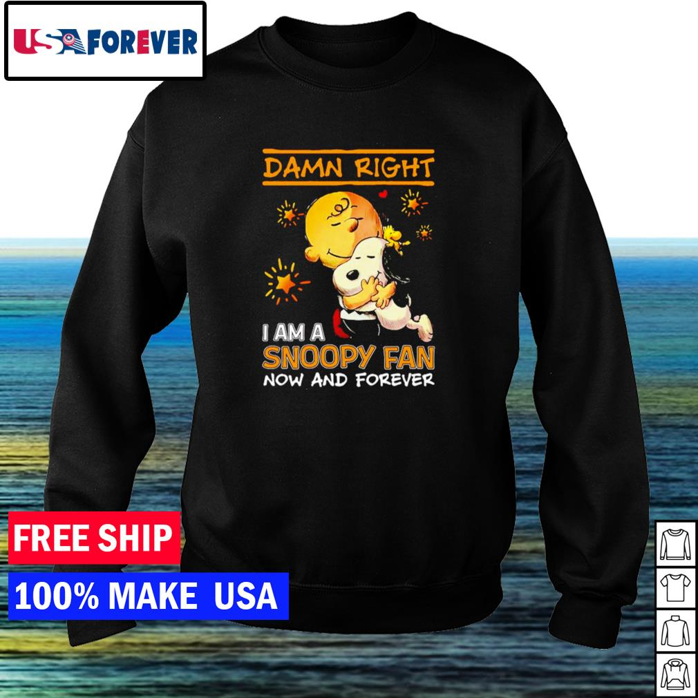 Damn right I am a Snoopy fan now and forever 2021 s sweater