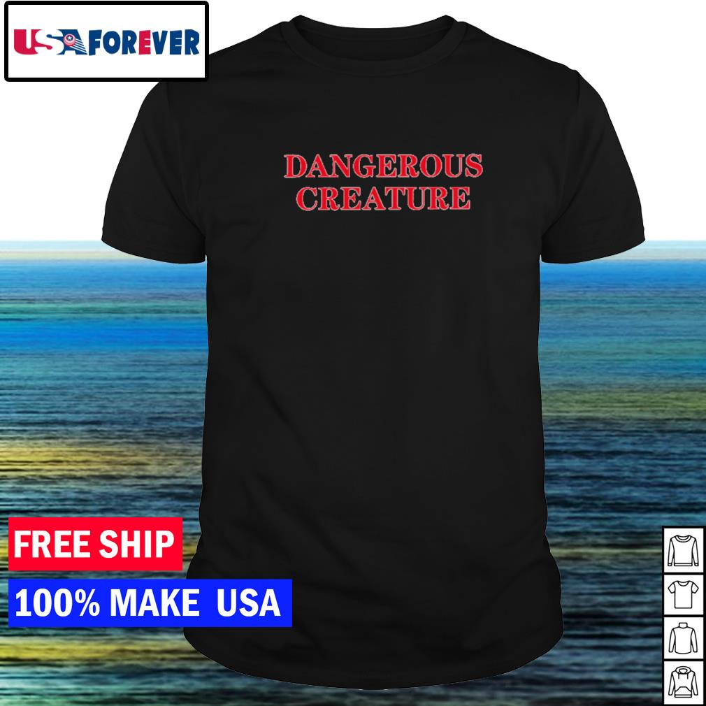 Dangerous creature shirt