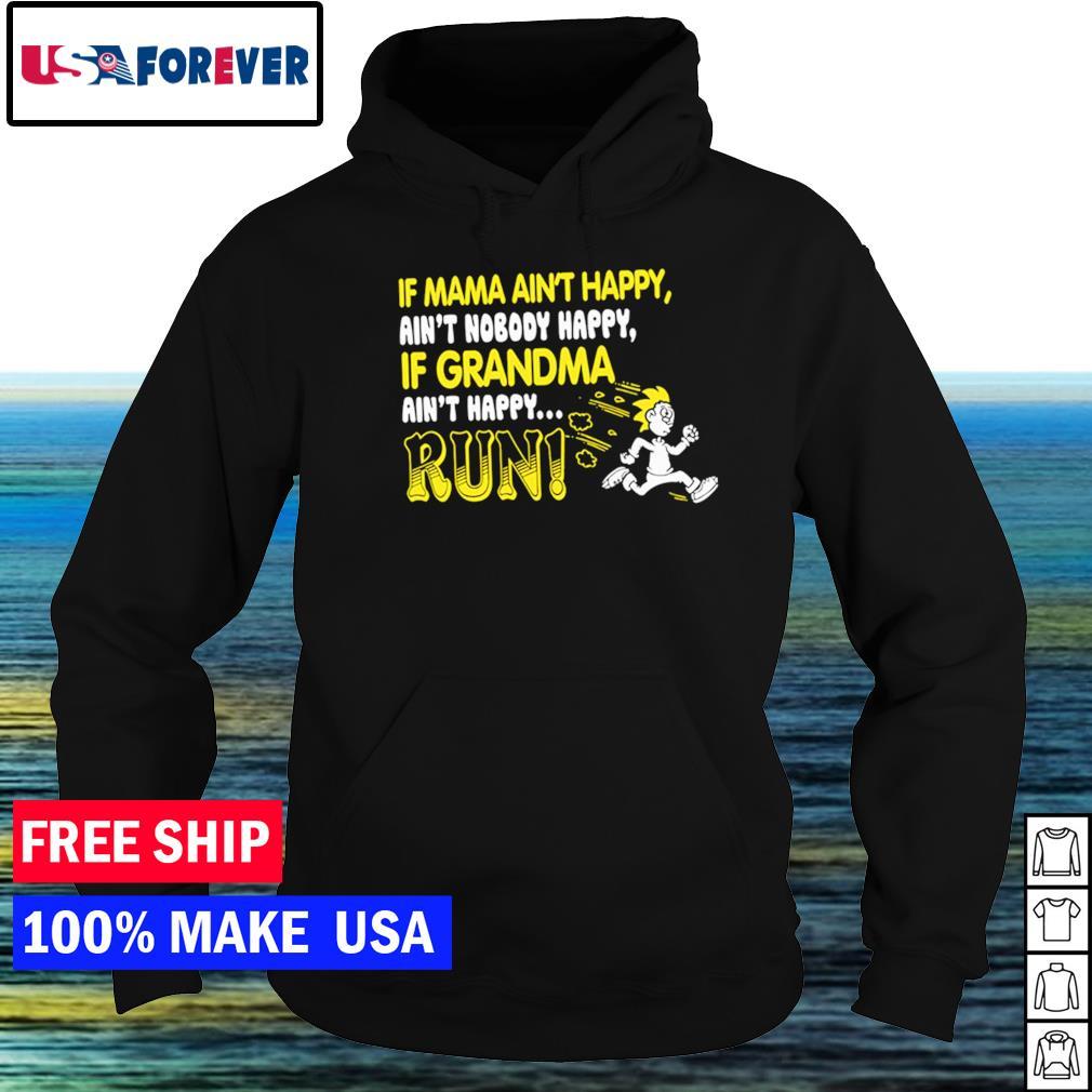 If mama ain't happy ain't nobody happy if grandma ain't happy run s hoodie