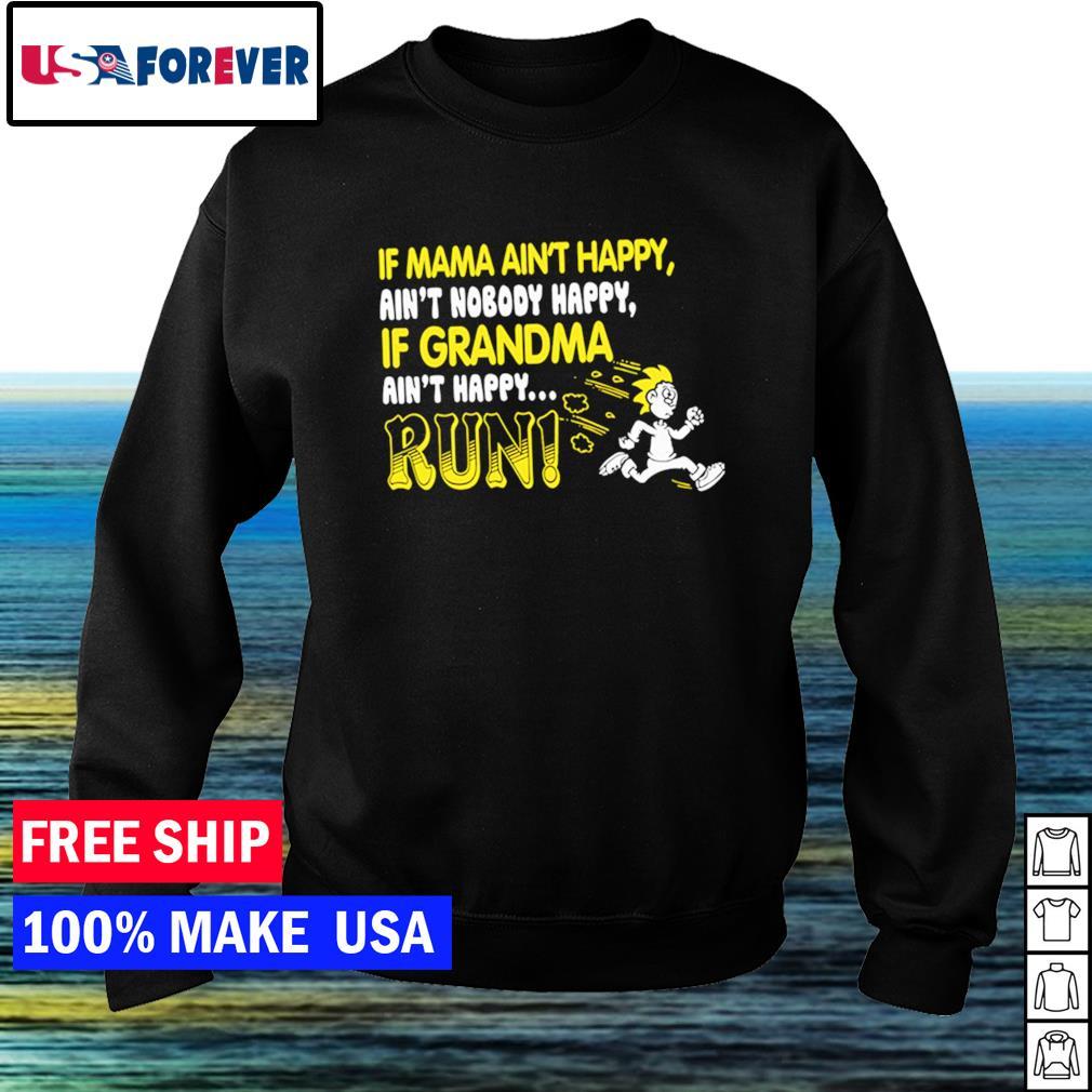If mama ain't happy ain't nobody happy if grandma ain't happy run s sweater