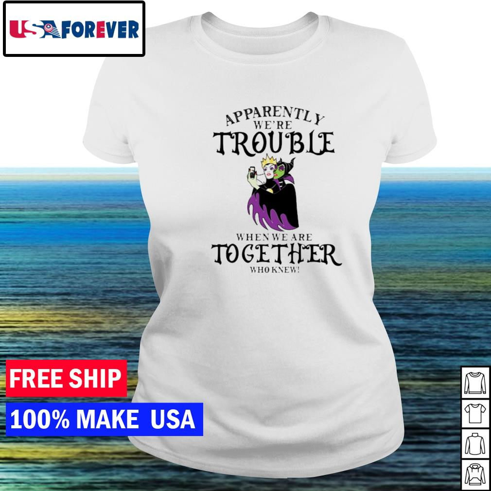 Malefica apparently we're trouble when we are together who knew s ladies tee