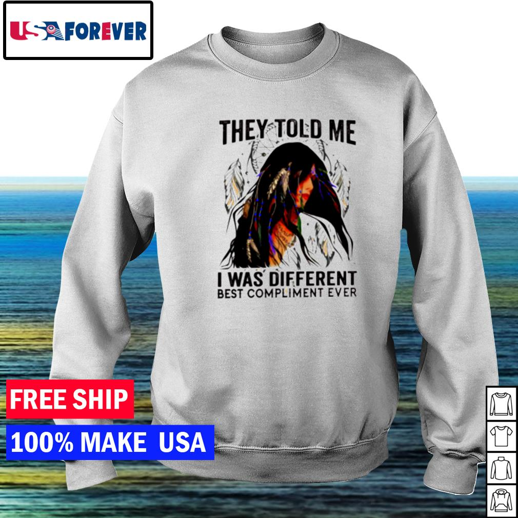 Native American they told me I was different best compliment ever s sweater