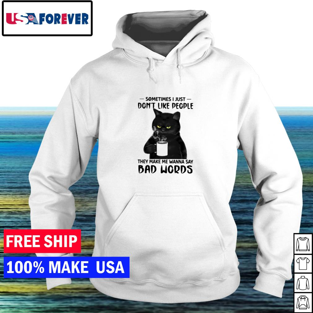 Black cat sometimes I just don't like people they make me wanna say bad words s hoodie