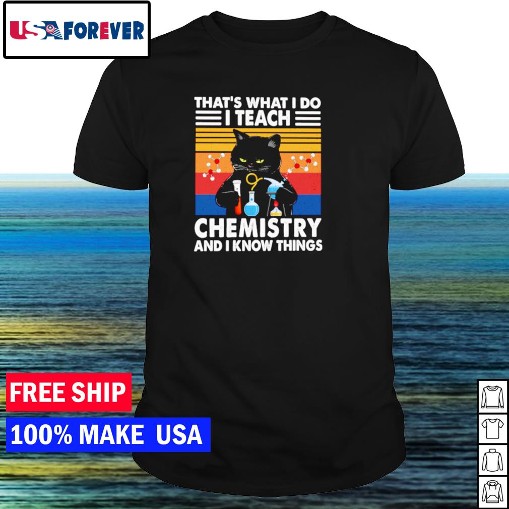 Black cat that's what I do I teach chemistry and I know things vintage shirt