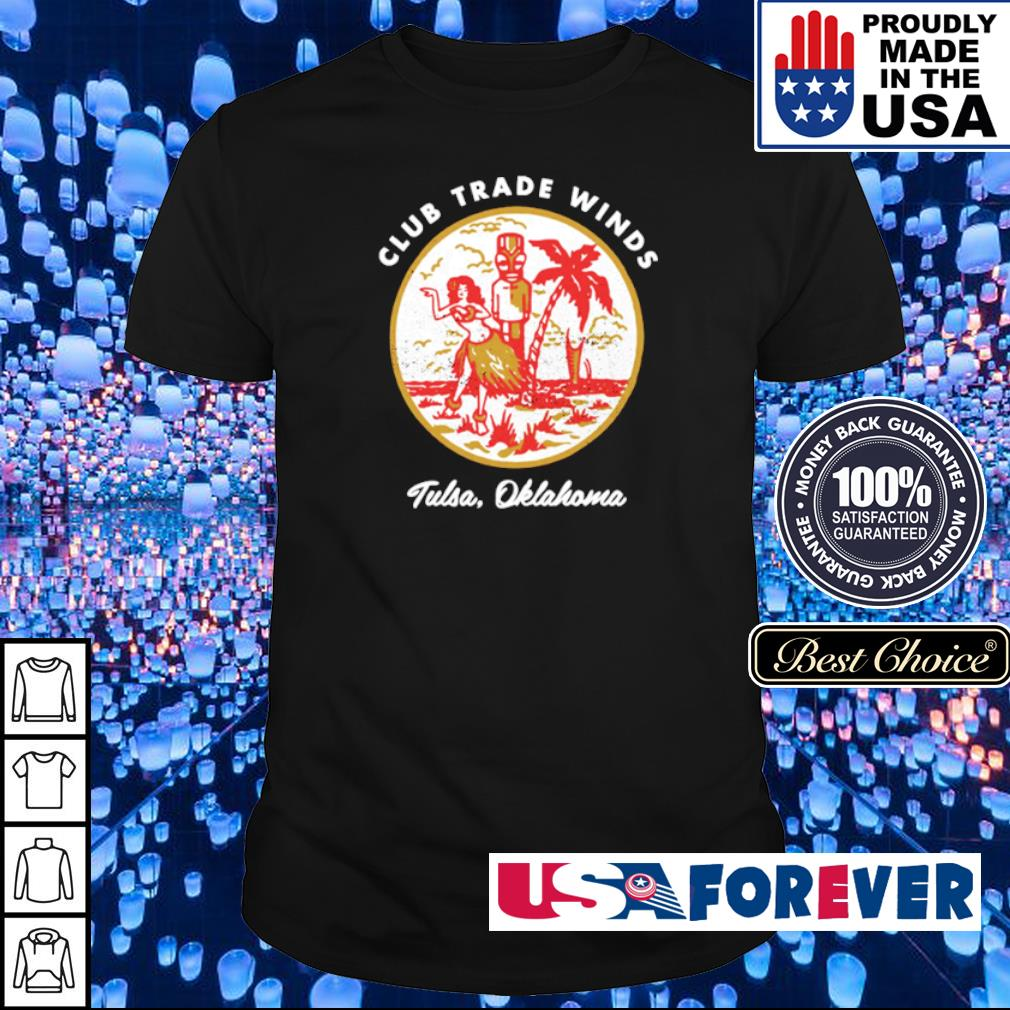 Club trade winds tulsa Oklahoma shirt