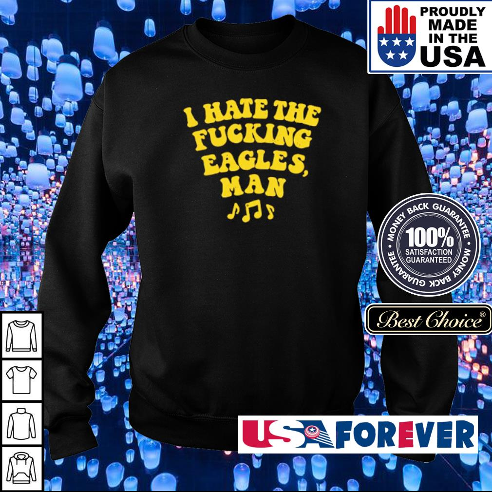 I hate the fucking Eagles man music s sweater