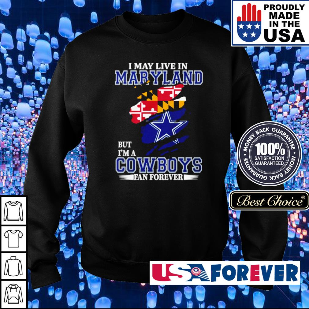 I may live in Maryland but I'm a Dallas Cowboys fan forever s sweater