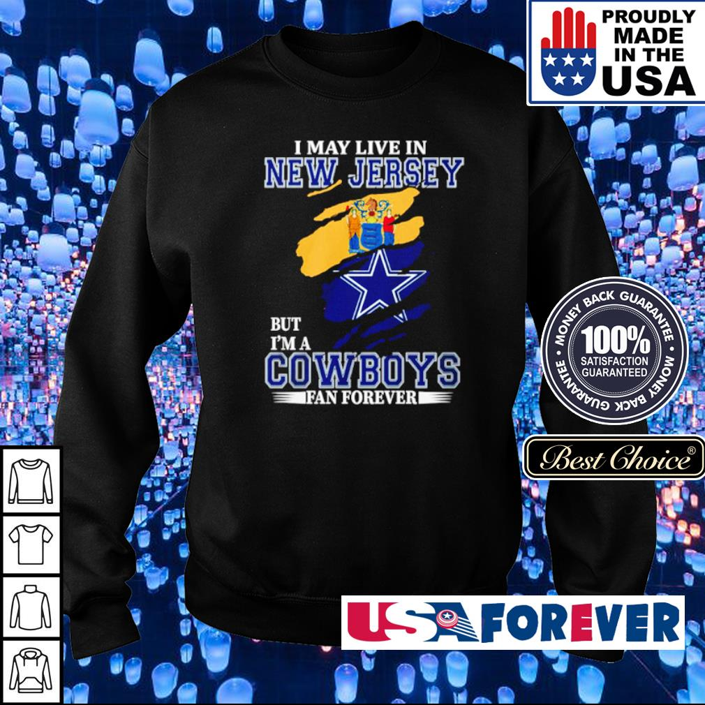 I may live in New Jersey but I'm a Dallas Cowboys fan forever s sweater