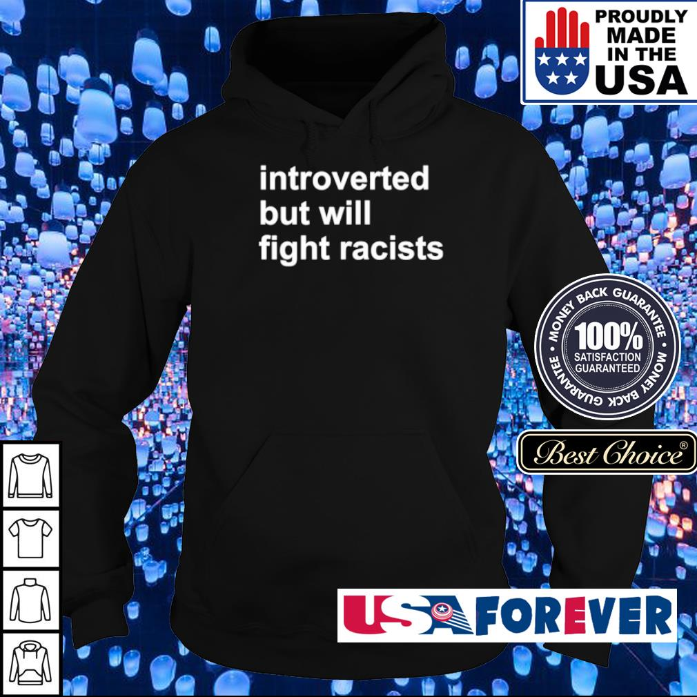 Introverted but will fight racists s hoodie