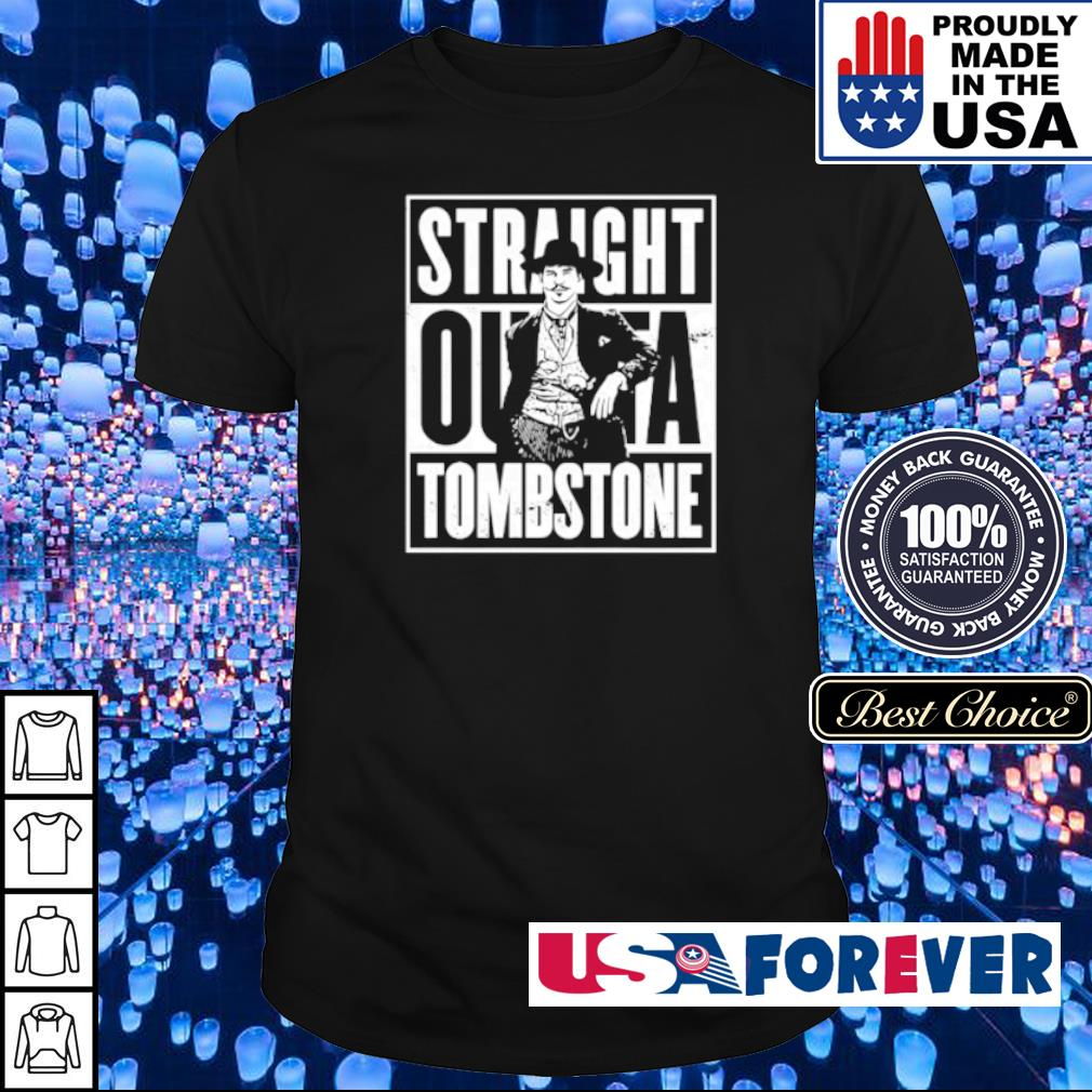 Straight outa Tombstone shirt