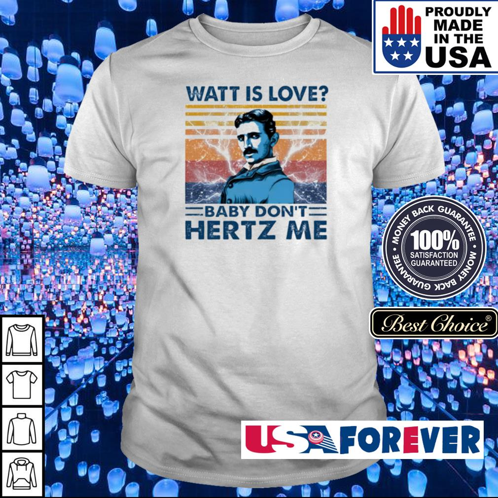 Watt is love baby don't Hertz me shirt