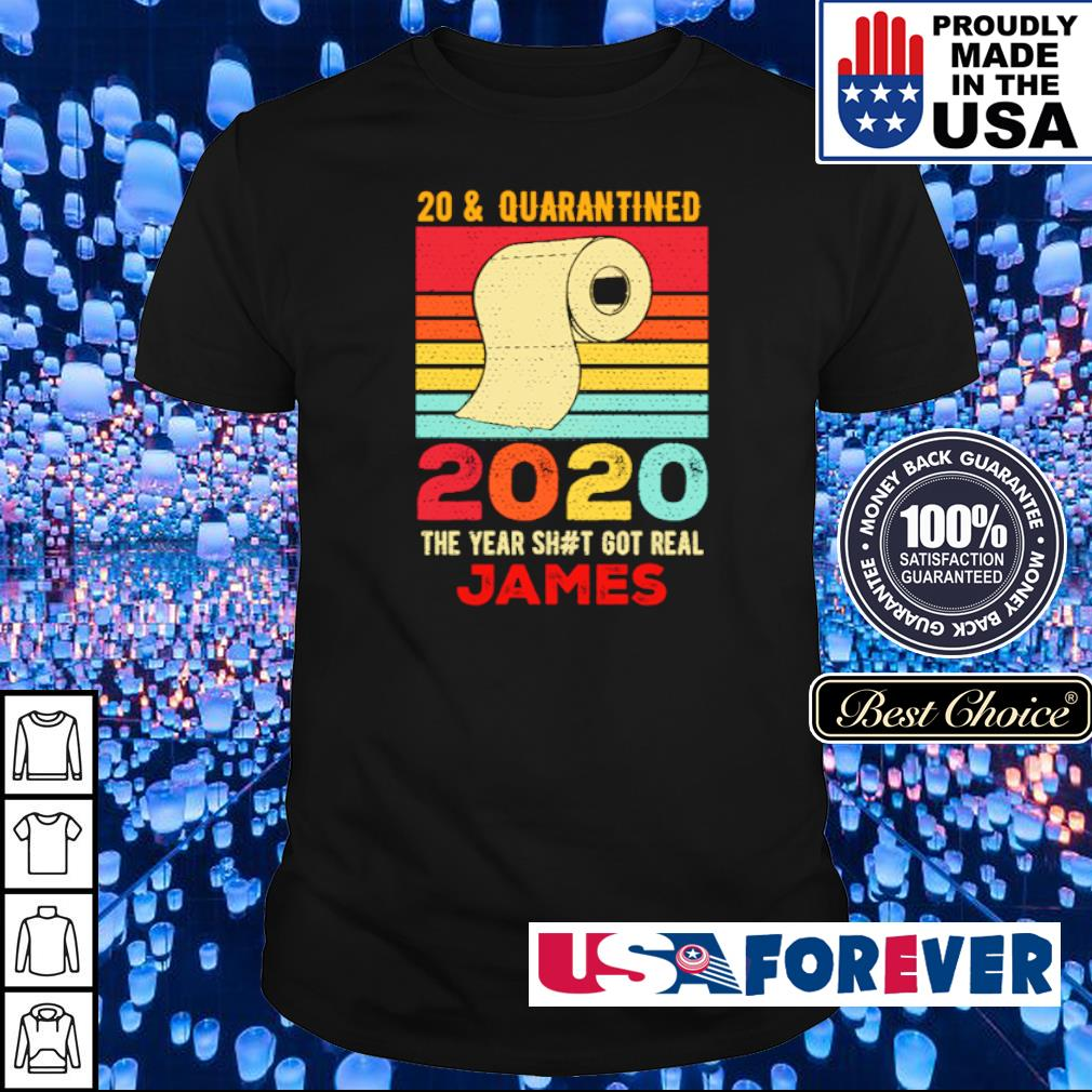 20 and quarantied 2020 the year shit got real James vintage shirt