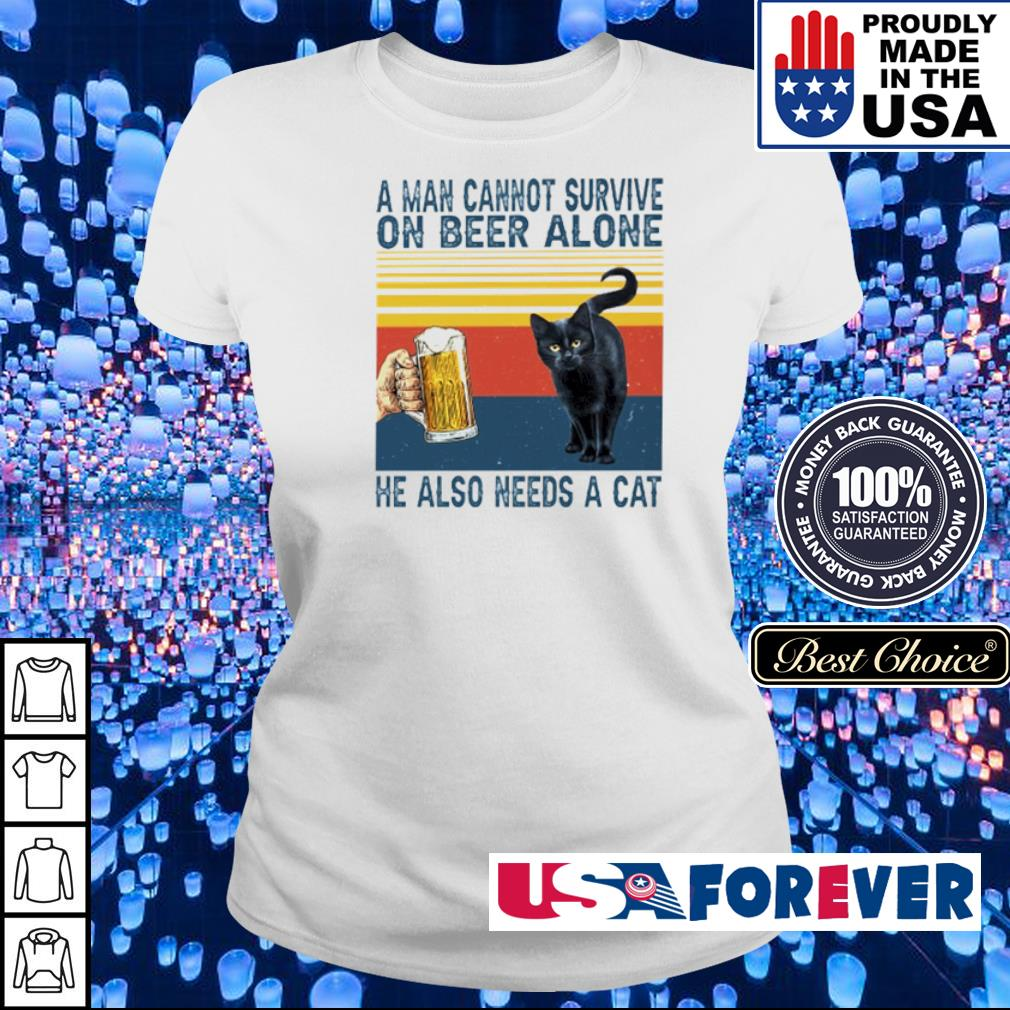 A man cannot survive on beer alone he also needs a cat s ladies