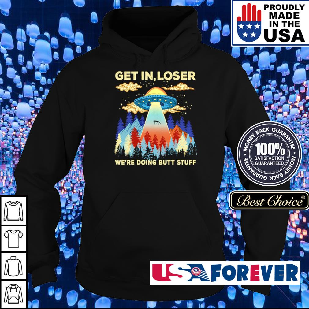 Alien get loser we're doing butt stuff s hoodie