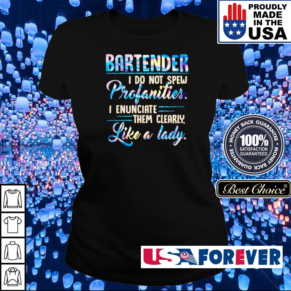 Bartender I do not spew profanotoes I enunciate them clearly like a lady s ladies