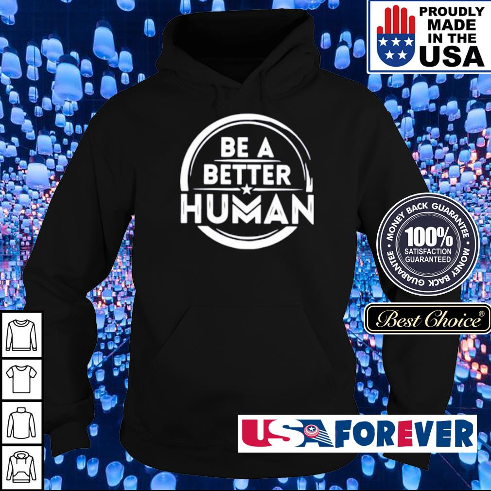 Be a better human s hoodie
