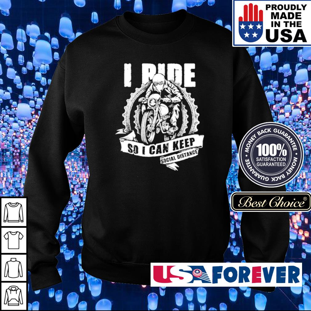 Biker I ride so I can keep social distance s sweater