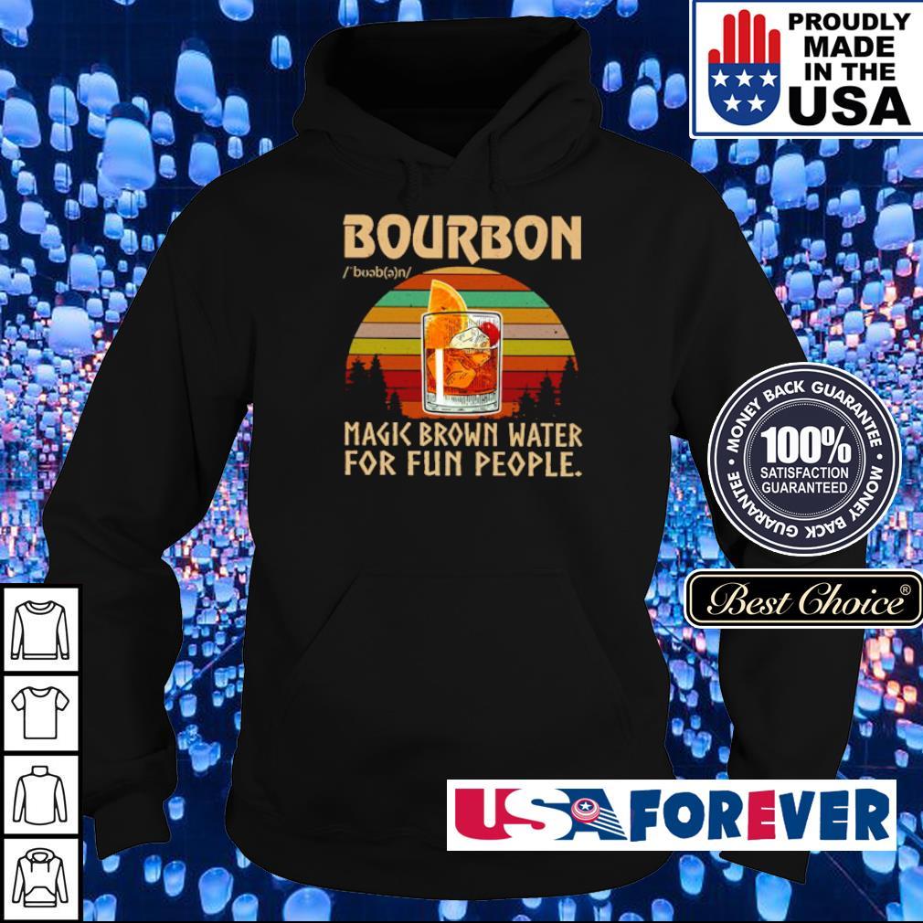 Bourbon make brown water for fun people s hoodie