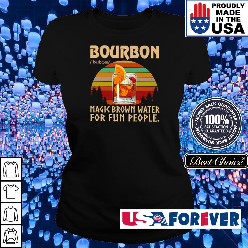 Bourbon make brown water for fun people s ladies