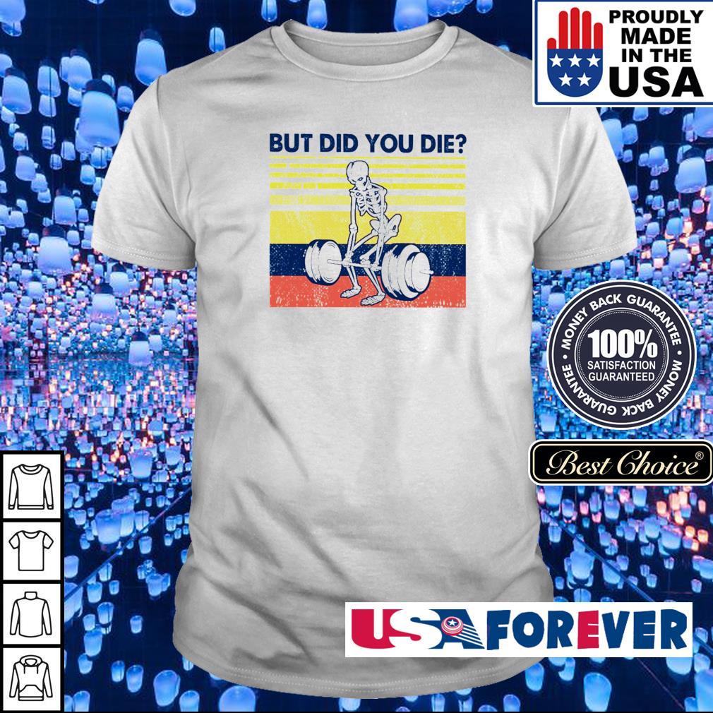 But did you die vintage shirt