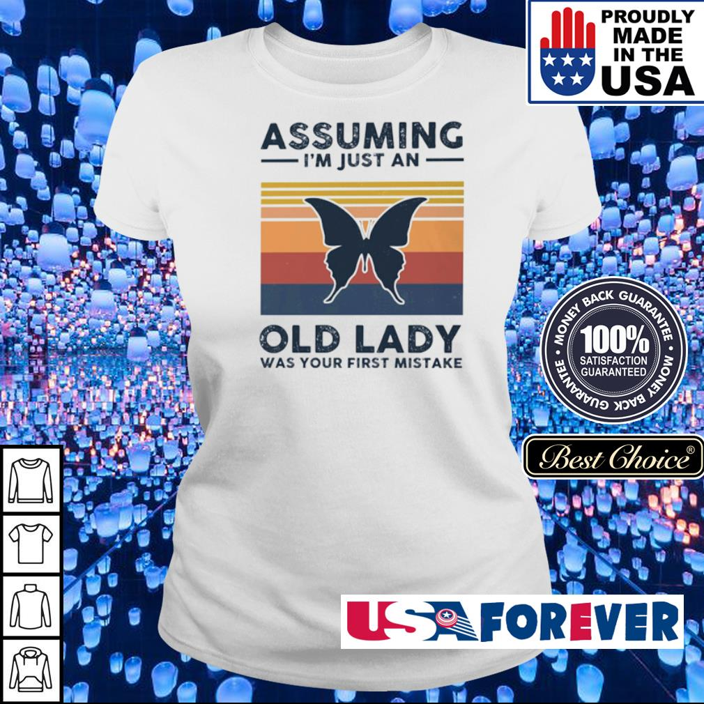 Butterfly assuming I'm just an old lady was your first mistake s ladies