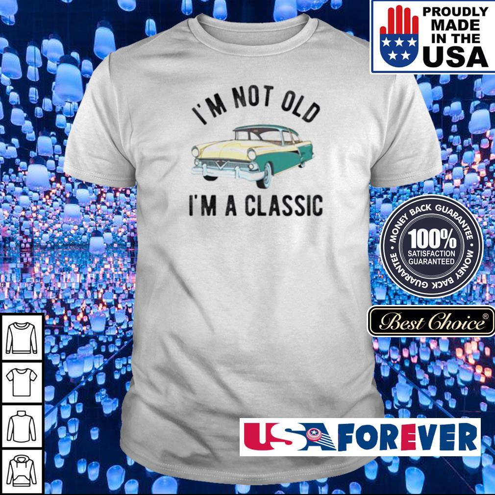Car I'm not old I'm a classic shirt