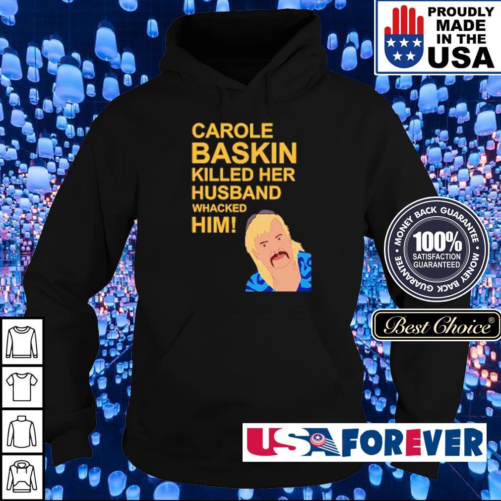 Carole Baskin killed her husband whacked him s hoodie