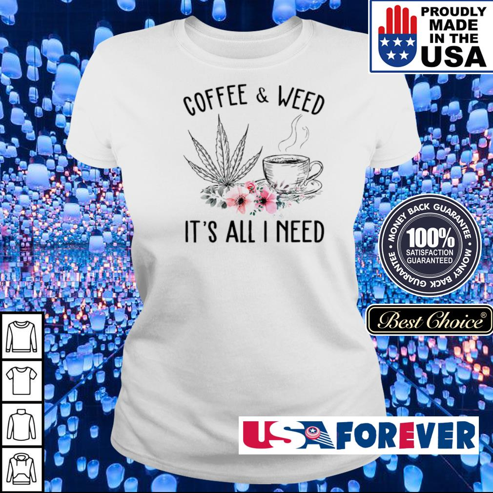Coffee and weed it's all I need s ladies