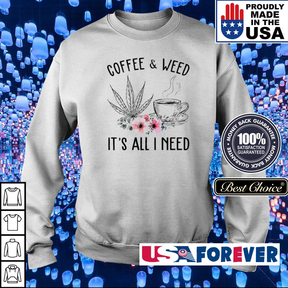 Coffee and weed it's all I need s sweater