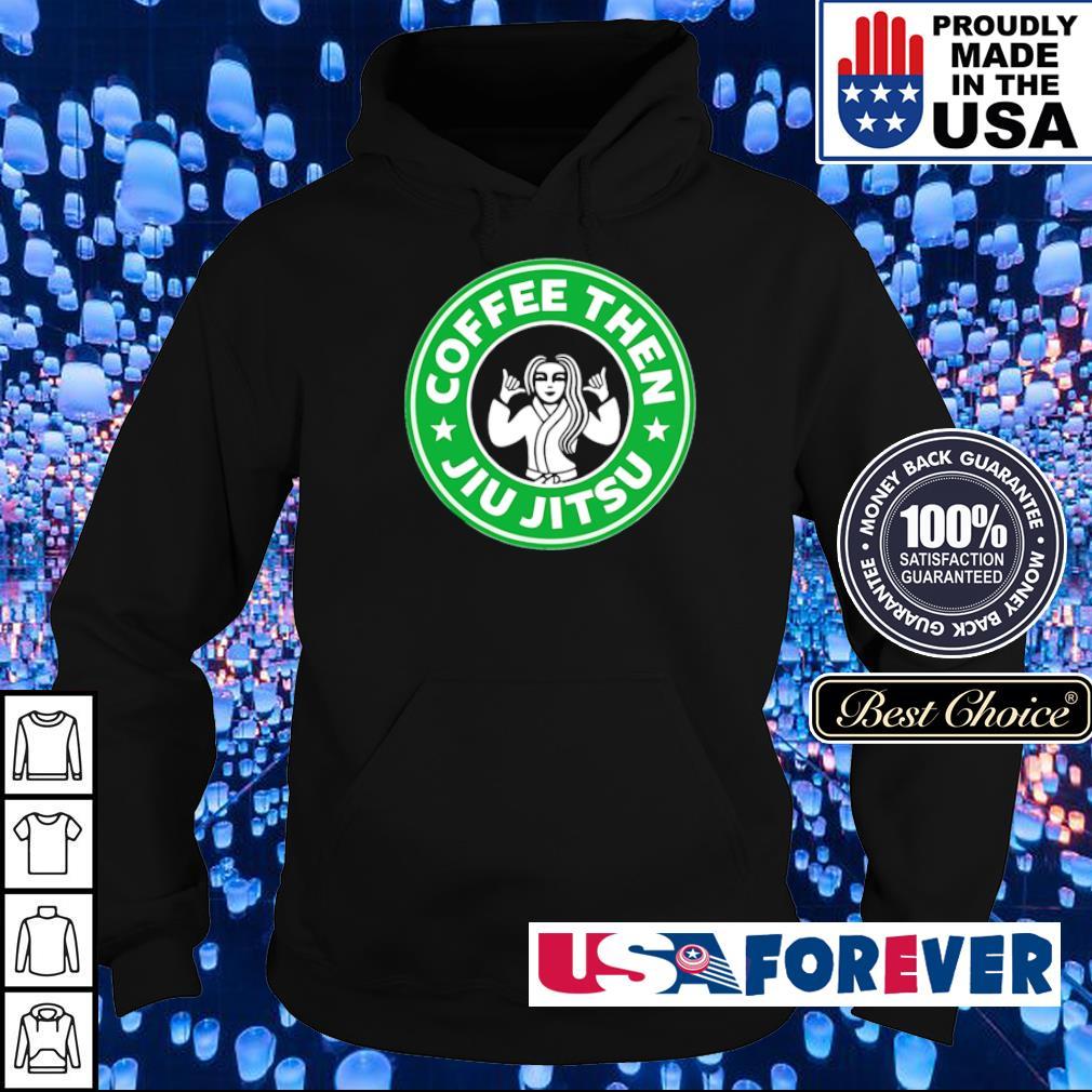 Coffee then Jiu Jitsu s hoodie