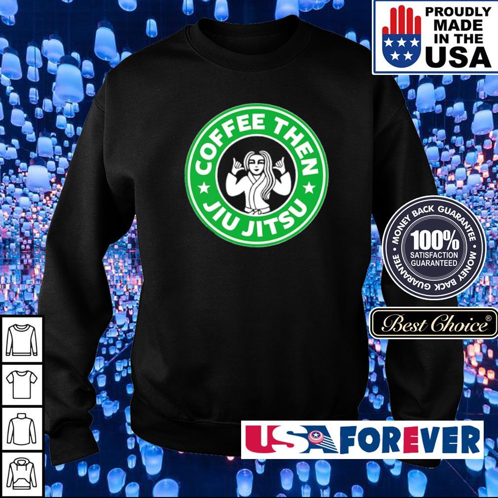Coffee then Jiu Jitsu s sweater