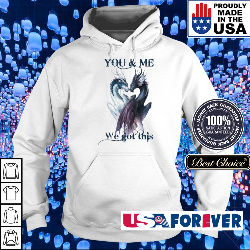 Couple dragon you and me we got this s hoodie