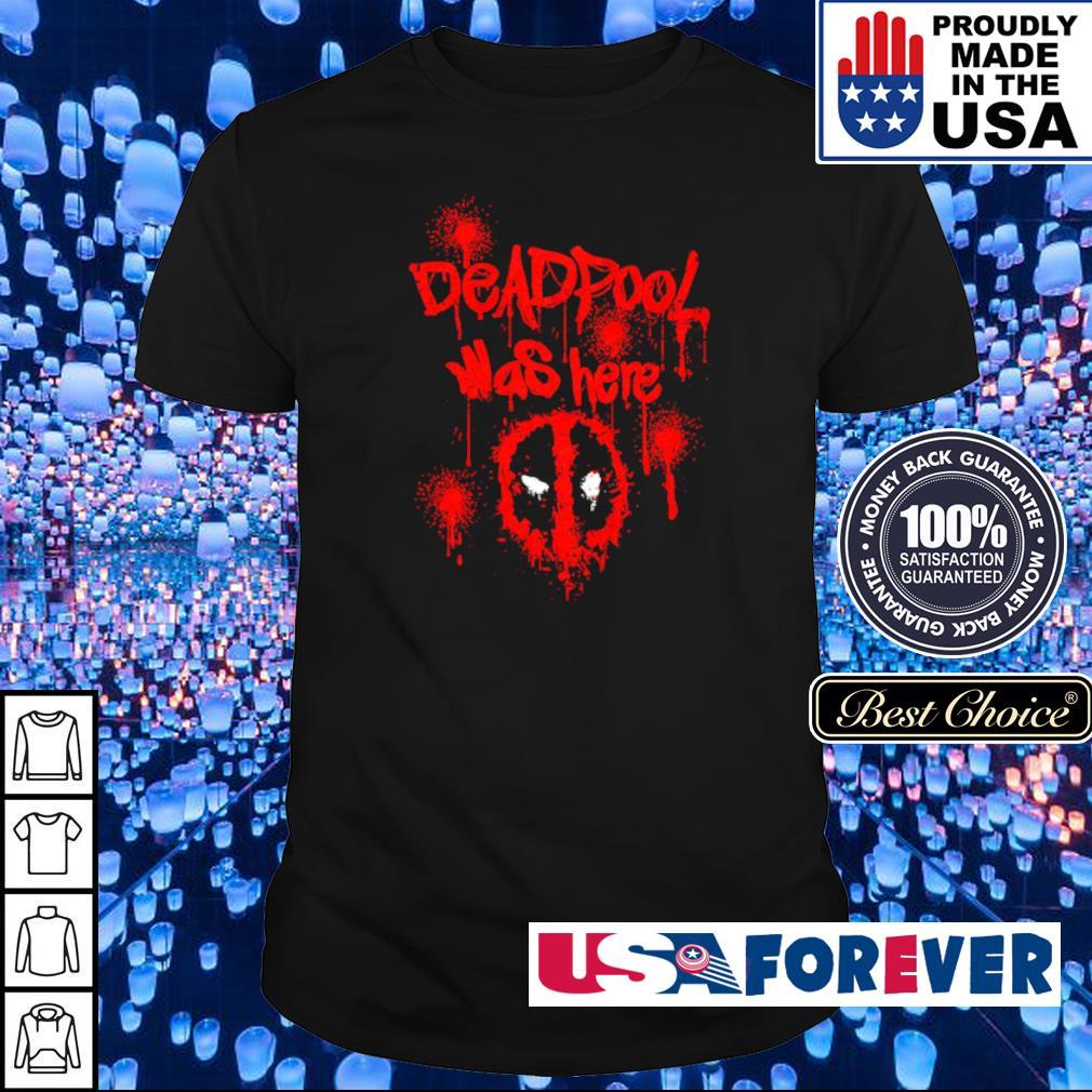 Deadpool was here blood shirt