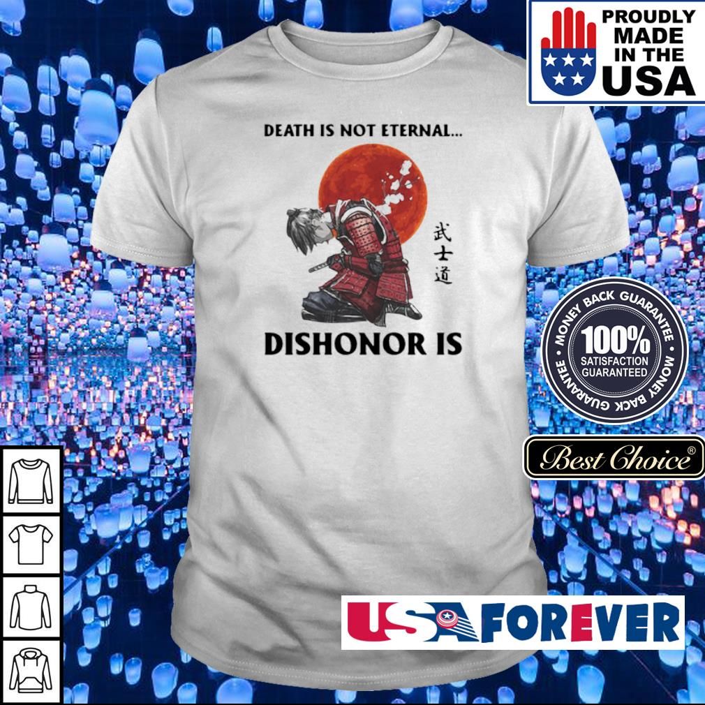 Death is not eternal dishonor is shirt