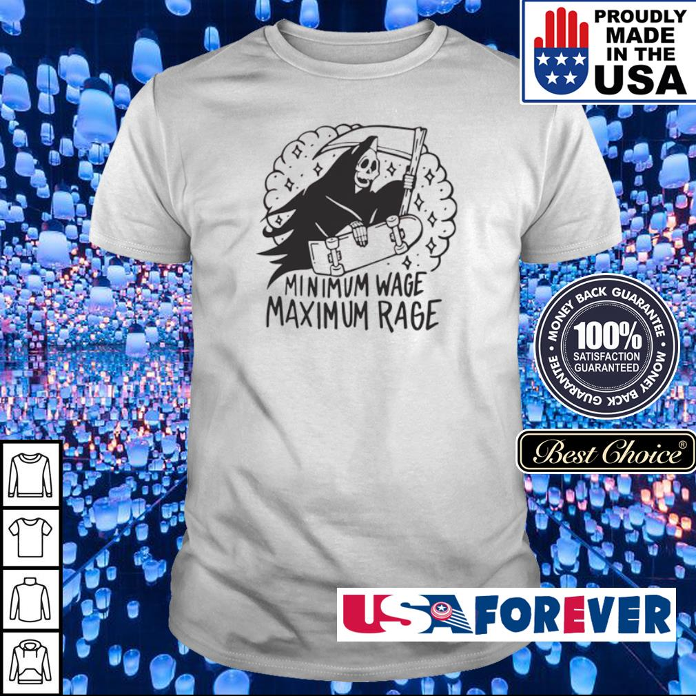 Death minimum wage maximum rage shirt