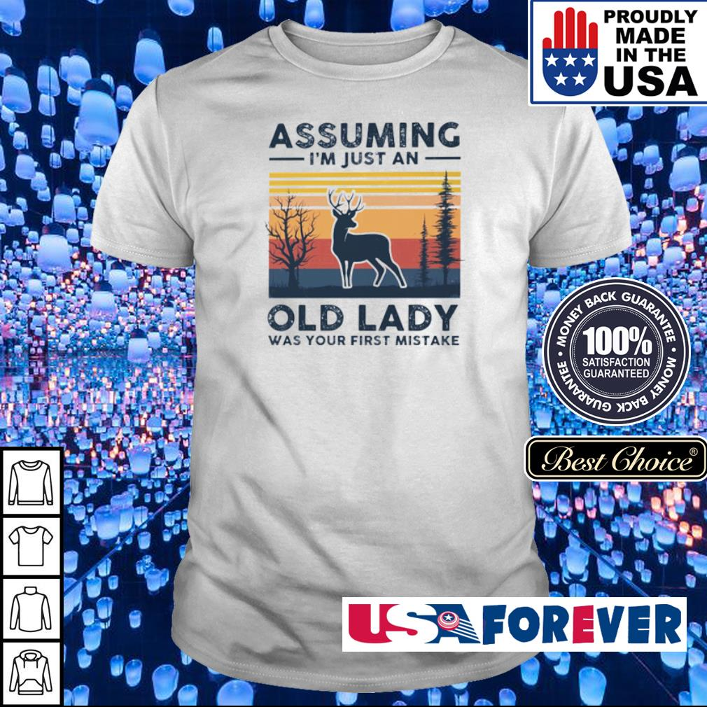 Deer assuming I'm just an old lady was your first mistake shirt