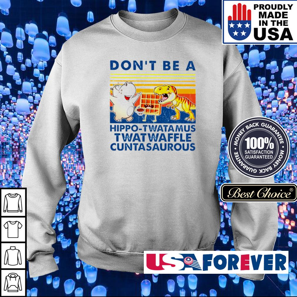 Don't be a hippo-twatamus twatwaffle cuntasaurous s sweater