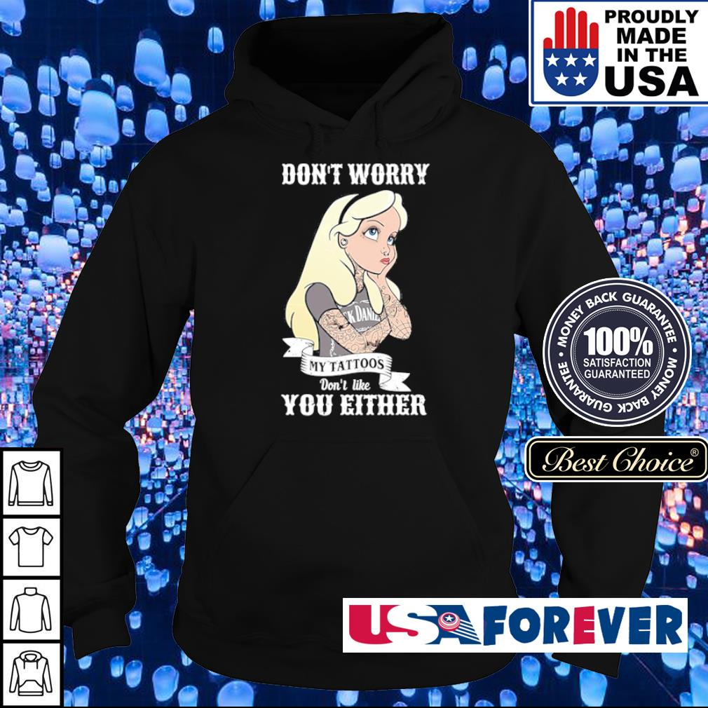Don't worry my tattoos don't like you either s hoodie