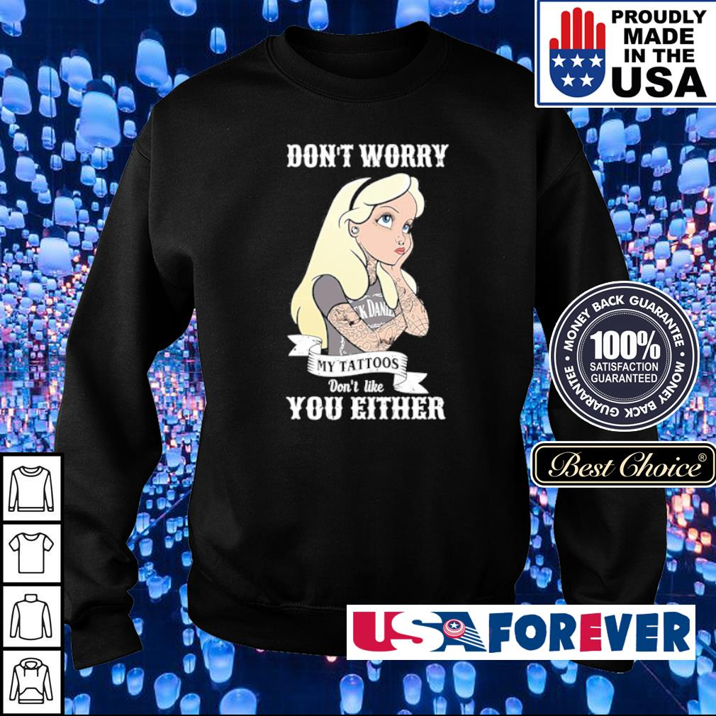 Don't worry my tattoos don't like you either s sweater