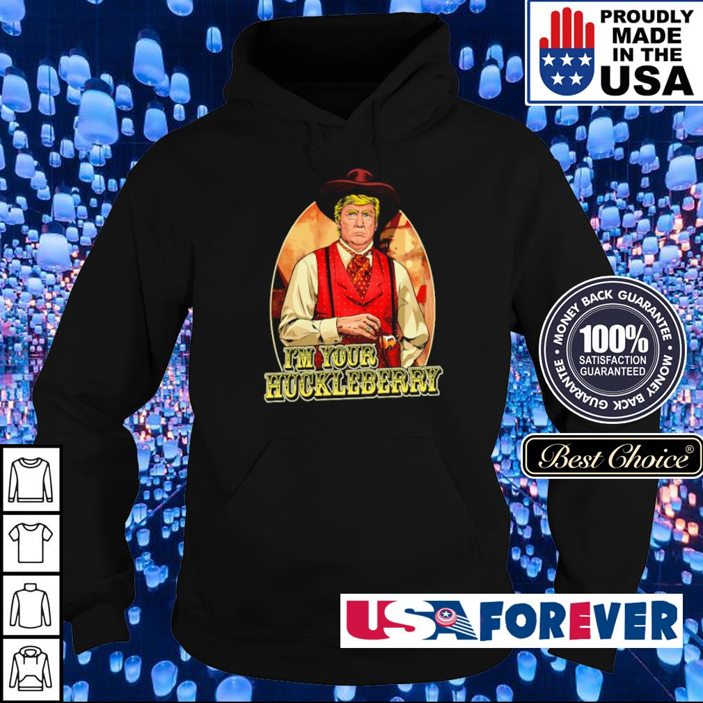 Donald Trump I'm your huckleberry s hoodie