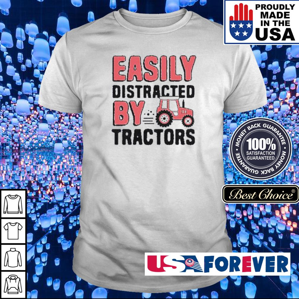 Easily distracted by Tractors shirt