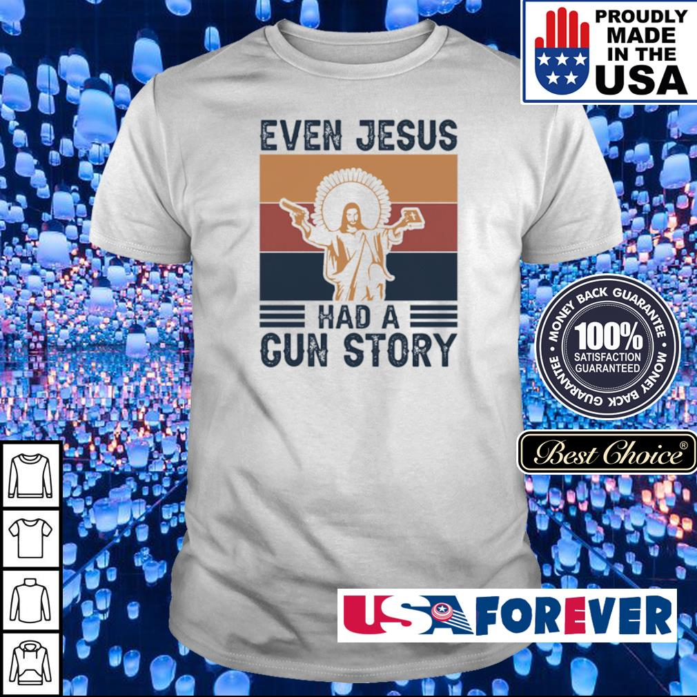 Even Jesus had a gun story vintage shirt