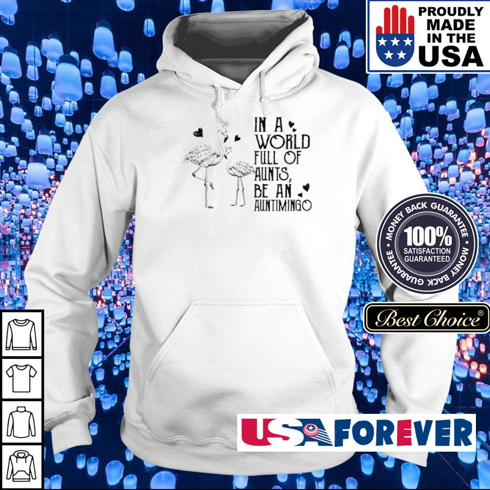 Flamingos in a world full of Aunts be an auntimingo s hoodie
