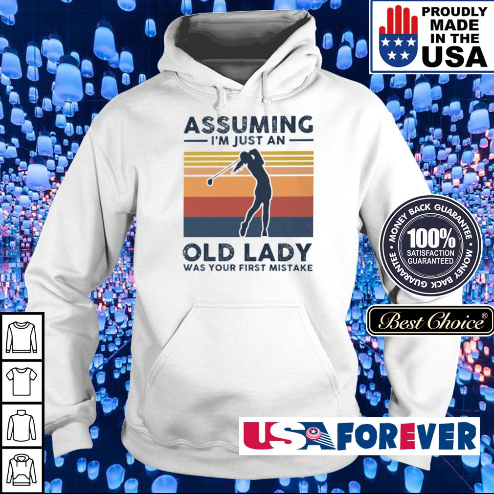 Golf assuming I'm just an old lady was your first mistake s hoodie