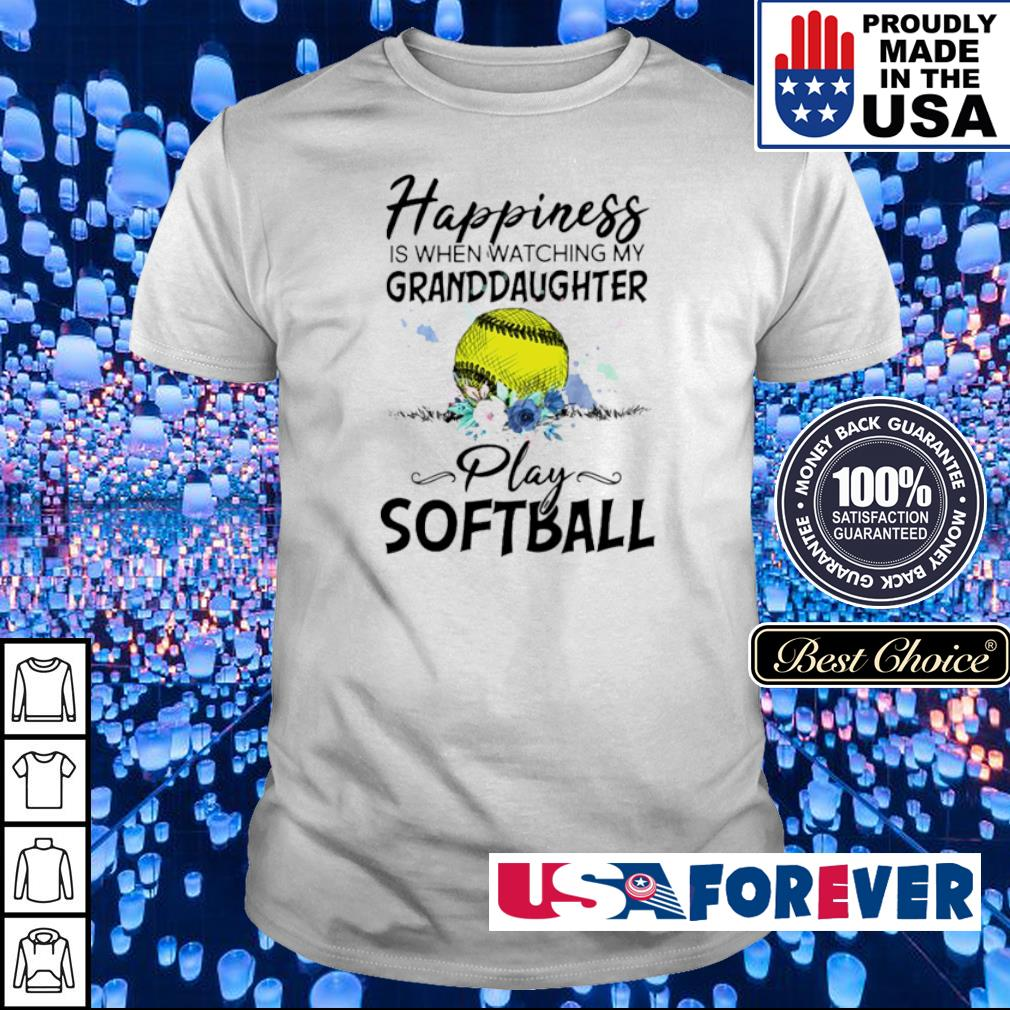 Happines is when watching my granddaughter play softball shirt