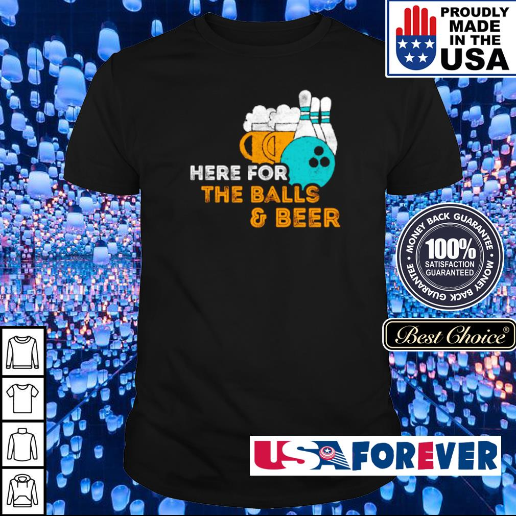 Here For The Balls & Beer Bowling Lover Pin shirt