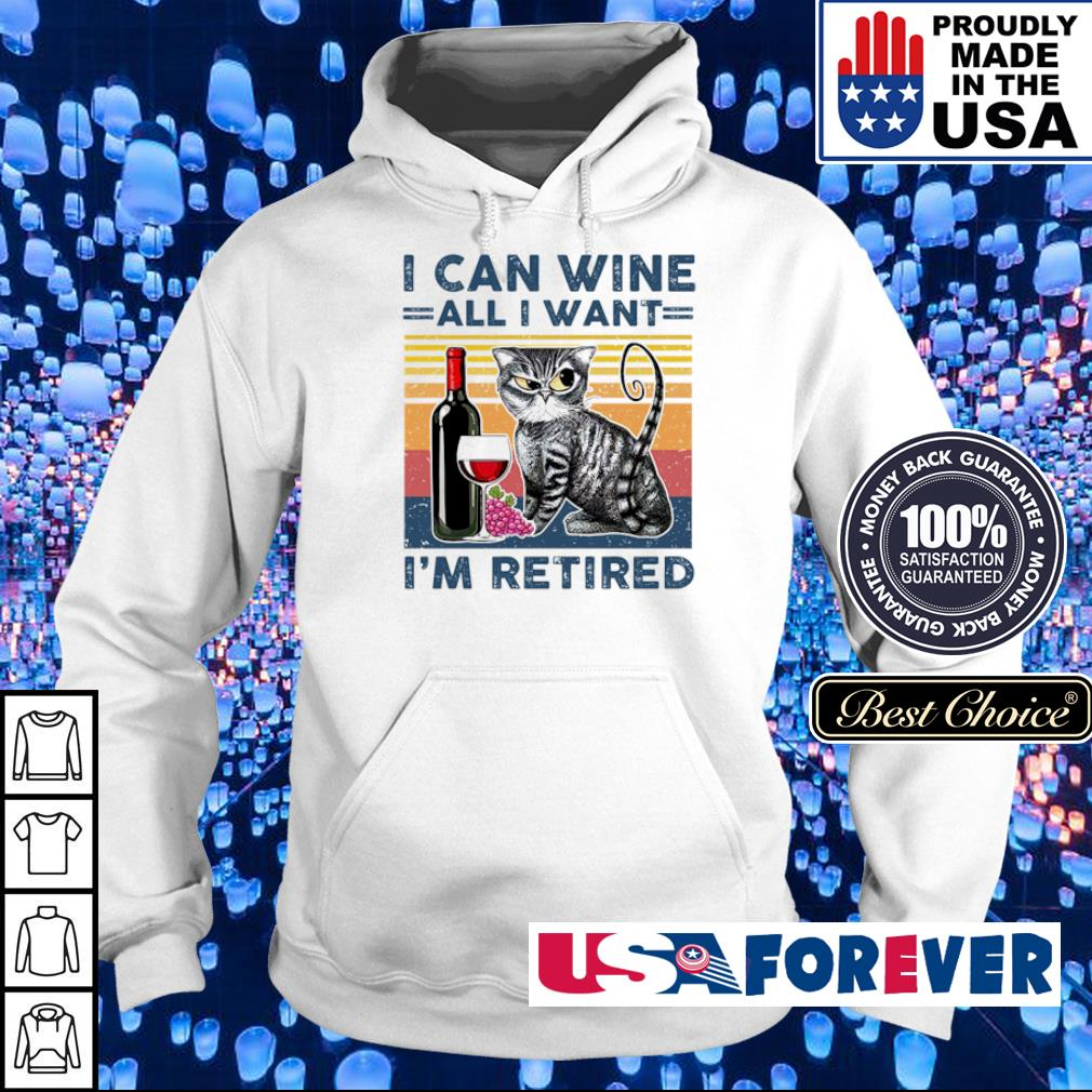 I can wine all I want I'm retired s hoodie