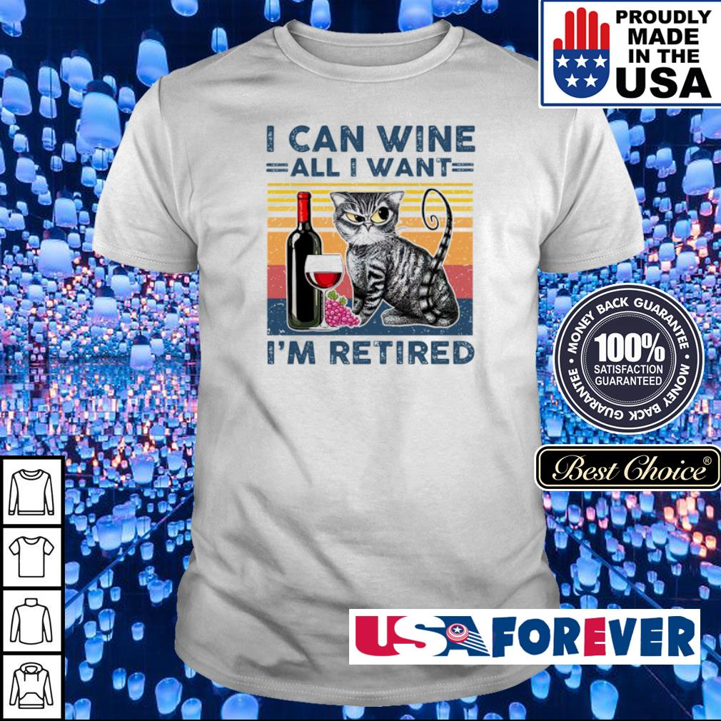 I can wine all I want I'm retired shirt