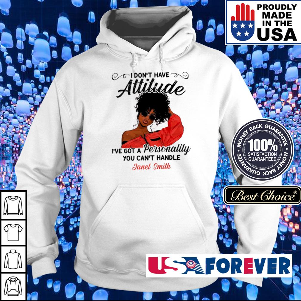 I don't have attitude I've got a personality you can't handle Janel Smith s hoodie